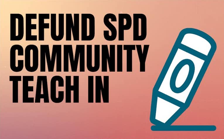 "Pinkish-orange background with black bold lettering saying ""Defund SPD Community Teach In"" on the left top of the image. Lower right corner has a pen illustration drawing a line."
